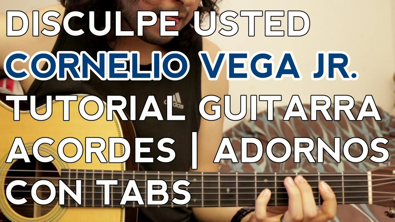 Disculpe Usted Cornelio Vega Jr Tutorial Guitarra Acordes