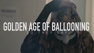 Golden Age of Ballooning - So They Say (Official)