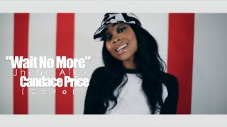 Jhene Aiko - Wait No More (Cover) By Candace Price (@CandyIsAStar2)