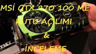 Msi GTX 970 100 ME Kutu Açılımı Ve İnceleme(Unboxing)