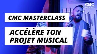 CMC MASTERCLASS : Accélère ton projet musical