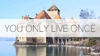YOU ONLY LIVE ONCE // Switzerland Travel Vlog