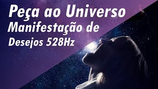 Peça ao Universo  Tom dos Milagres  Manifestação de Desejos 528Hz  Meditação para Relaxamento e Sono