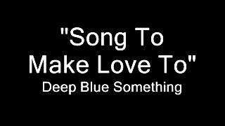 """Song To Make Love To"" - Deep Blue Something"