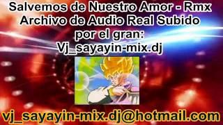 Salvemos nuestro amor rmx Feat vj sayayin mix dj(0998141517)