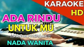 Download lagu ADA RINDU UNTUKMU - Pance pondaag || KARAOKE HD - Nada Wanita