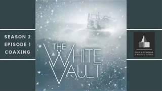 The White Vault - Season 2 :: Episode 1 :: Coaxing