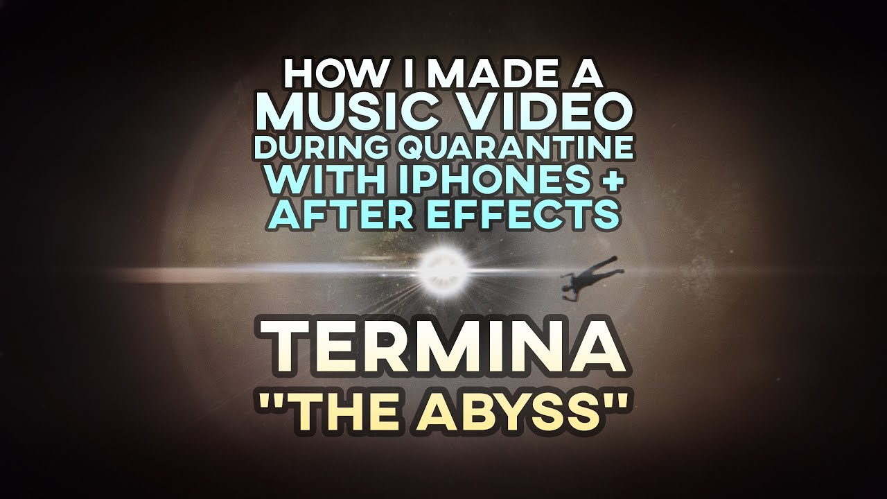 "How I made a Music Video during Quarantine with iPhones + After Effects | Termina - ""The Abyss"""