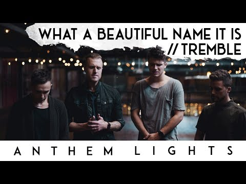 What a Beautiful Name / Tremble | Anthem Lights