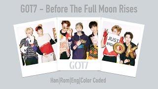 Got7 - before the full moon rises (보름달이 뜨기 전에) [han|rom|eng|color coded] lyrics