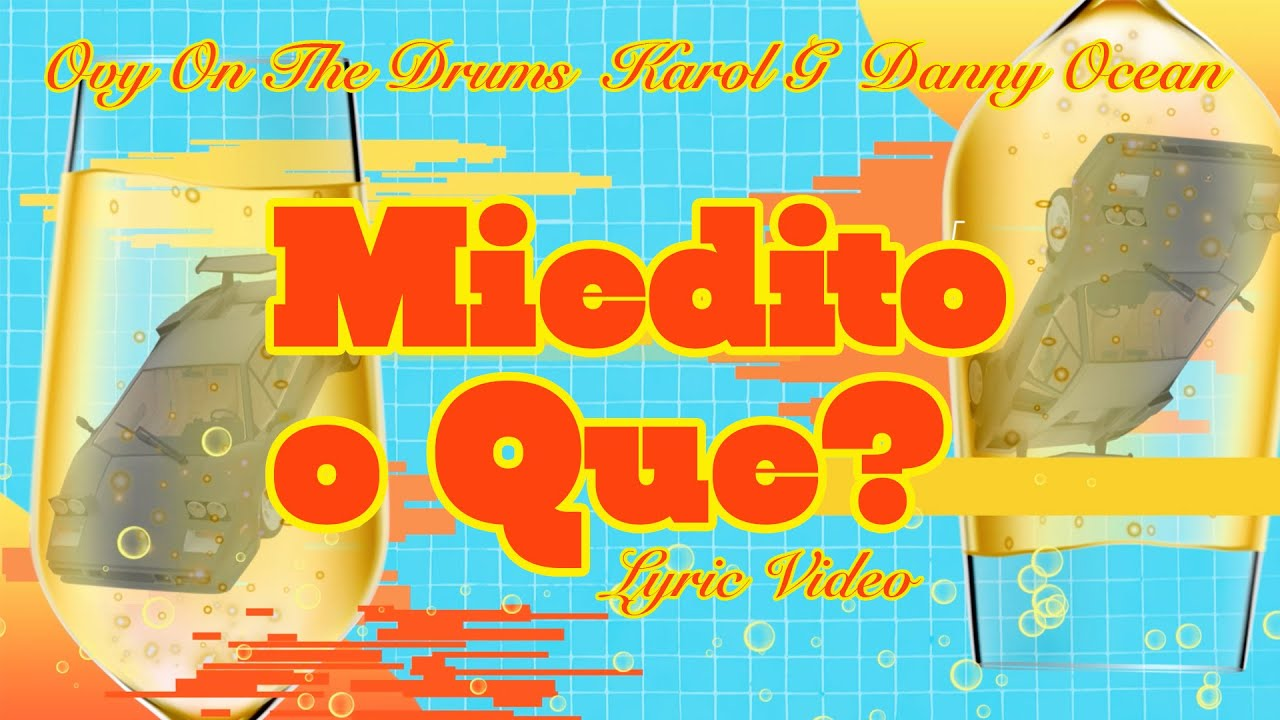 Ovy On The Drums, Danny Ocean - Miedito o Qué? (feat. KAROL G) [Official Lyric Video]