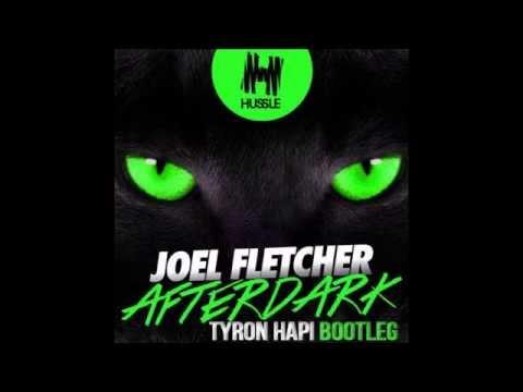 Joel Fletcher - Afterdark (Tyron Hapi Bootleg)