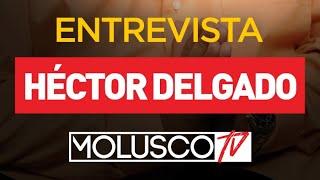 Hector Delgado Contesta Preguntas Que Ya Puede Responder. Conversación Increíble, Es Tuya #MoluscoTV