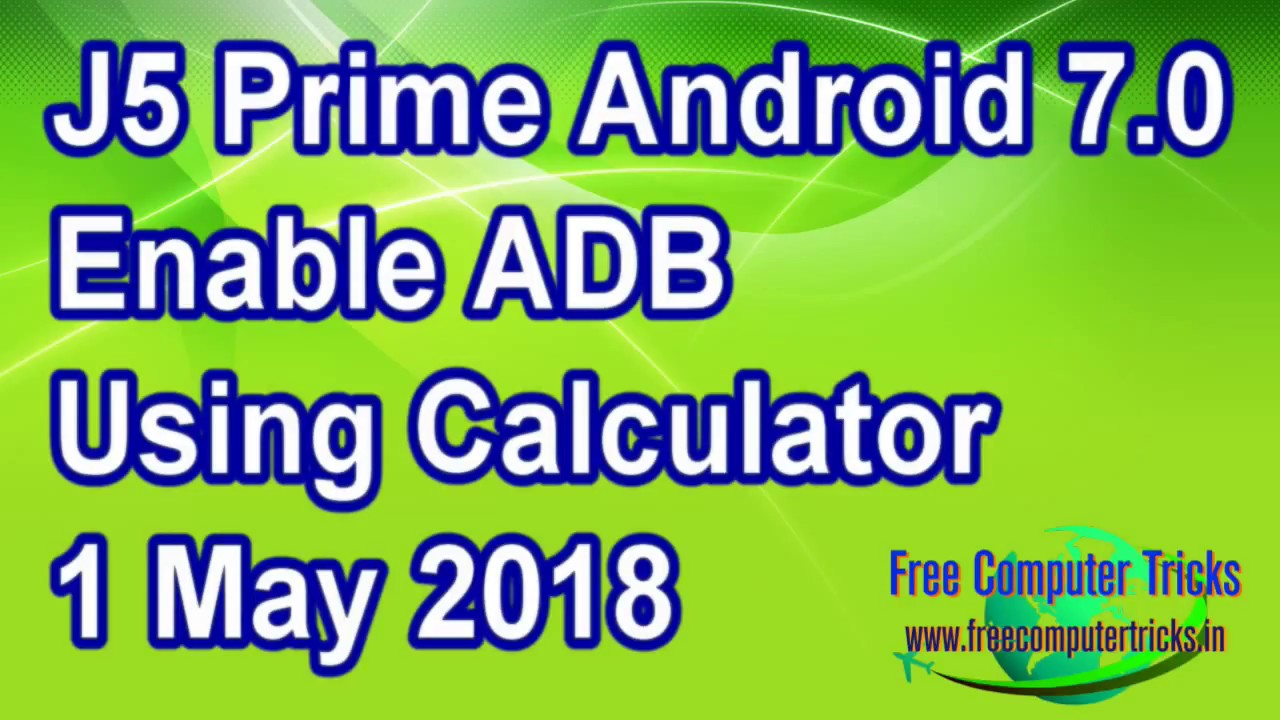 J5 Prime Android 7.0 Enable ADB Using Calculator (Patch Level 1 May 2018)