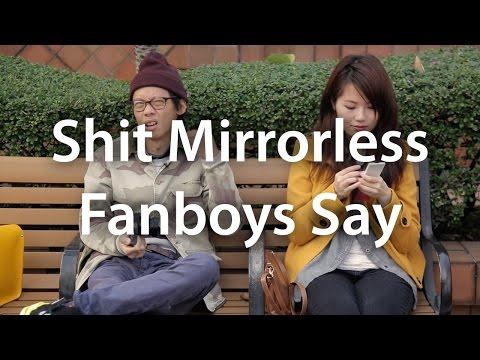 Sh*t Mirrorless boys Say