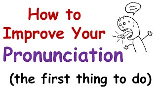 How to Improve Your English Pronunciation (The First Thing You Must Do)