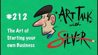 Art Talk 212  Stephen Silver   The Art of Starting your own Business