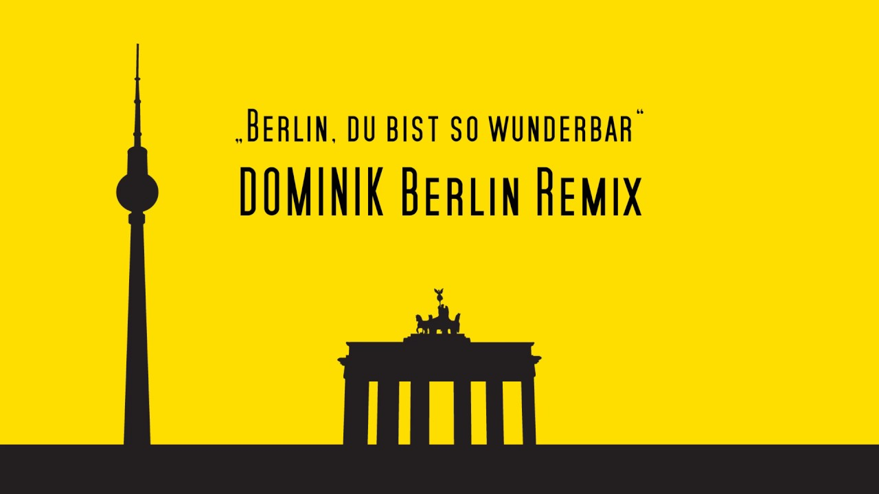 berlin du bist so wunderbar dominik berlin remix youtube. Black Bedroom Furniture Sets. Home Design Ideas