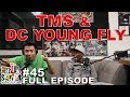 F.D.S #45 - DC YOUNG FLY & TMS (TOO MUCH SWAG) - FWAK YOU MEAN - FULL EPISODE