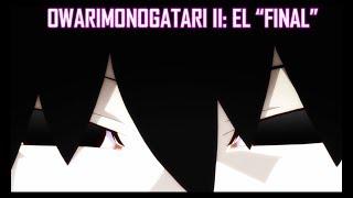 """El """"final"""" - OWARIMONOGATARI II"""