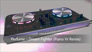 Perfume-Dream Fighter (Piano Vr Remix)