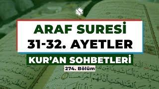 Kur'an Sohbetleri  | ARAF SÛRESİ 31-32. AYETLER