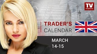 Trader's calendar for February March 14 - 15:  What awaits market after Brexit news released
