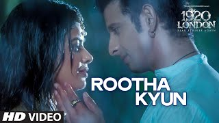 Rootha Kyun Video Song | 1920 LONDON | Sharman Joshi, Meera Chopra | Shaarib, Toshi | Mohit Chauhan