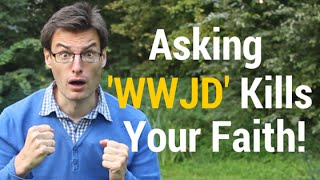 """3 Reasons Why Asking Yourself """"What Would Jesus Do"""" Kills Your Faith!"""