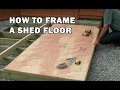 How to Build a Shed -  How To Frame a Wood Floor - Video 3 of 15
