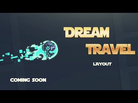 """""""Dream Travel"""" PREVIEW LAYOUT  MY NEXT BEST LEVEL! SOON! - Geometry Dash 2.11"""