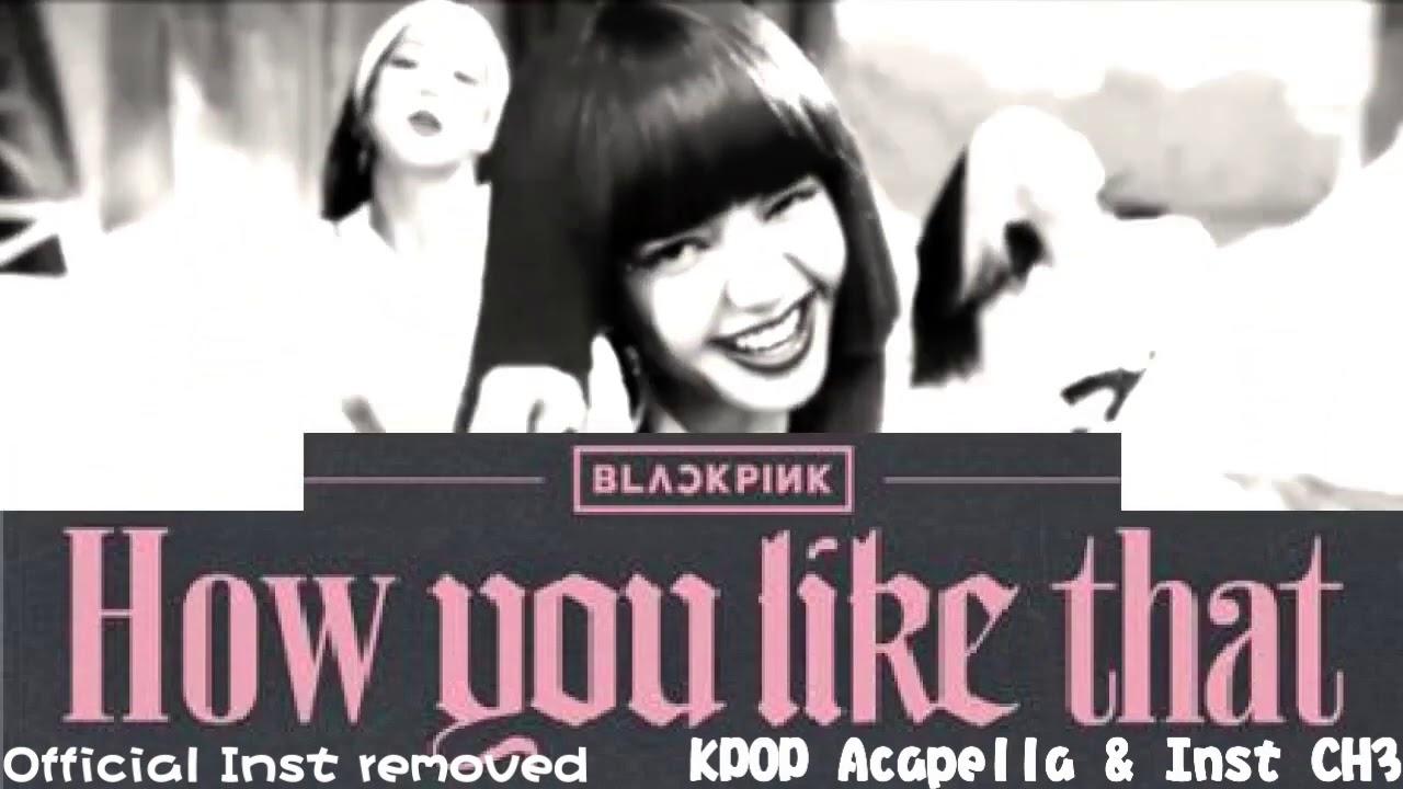 [Acapella] BLACKPINK (블랙핑크) - How You Like That [New Version]