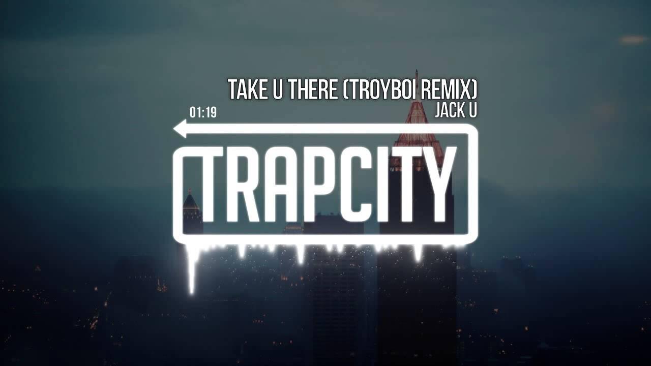 jack-u-take-u-there-feat-kiesza-troyboi-remix-trap-city