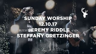 December 10 Sunday Night Service with Jeremy Riddle + Steffany Gretzinger & Kris Vallotton