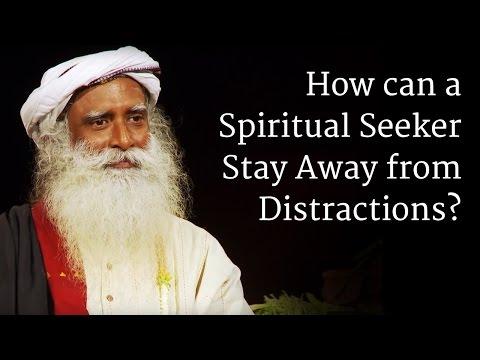 How can a Spiritual Seeker Stay Away from Distractions? | Sadhguru