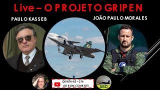 O PROJETO GRIPEN - Com Paulo Kasseb e João Paulo Moralez - Live #07
