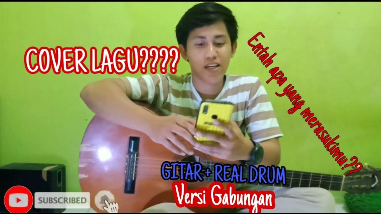 ENTAH APA YANG MERASUKIMU | Cover Gitar VS Real Drum ...