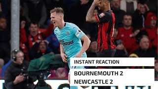 BOURNEMOUTH 2-2 NEWCASTLE UNITED   INSTANT REACTION