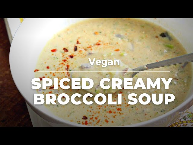 SPICED VEGAN CREAMY BROCCOLI SOUP RECIPE | Vegan Richa Recipes