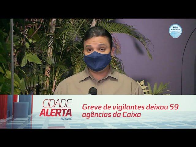 Greve de vigilantes deixou 59 agências da Caixa fechadas em Alagoas