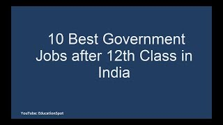 10 Best Government Jobs After Class 12th (10+2)