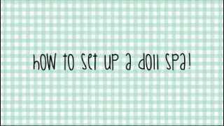 Diy American Girl Doll Spa!