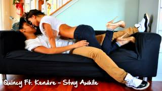 Quincy Ft. Kendre - Stay Awhile ♫