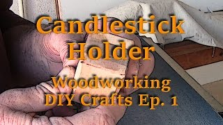 Candlestick Holder - Woodworking Diy Crafts Ep. 1