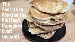 The Secrets to Making the Fluffiest Pancakes Ever! (vegan!)