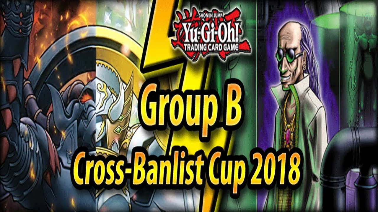 Download Group B - Cross-Banlist Cup 2018!
