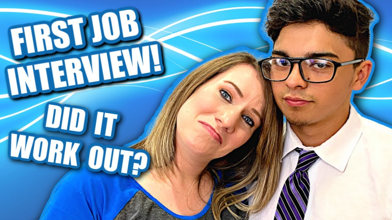 First Job Interview...Did it work out?