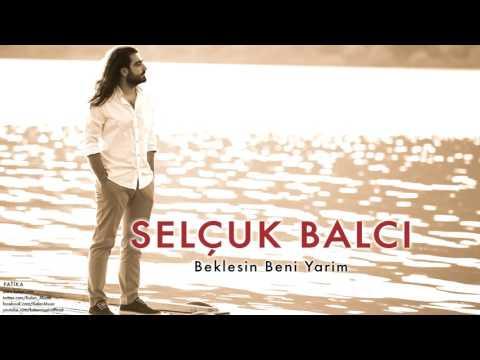 Selçuk Balcı - Beklesin Beni Yarim [ Patika © 2011 Kalan Müzik ]