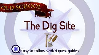 The Dig Site - OSRS 2007 - Easy Old School Runescape Quest Guide