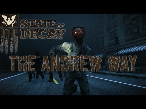 State of Decay The Andrew Way - Survival tips, hints & tricks (State of Decay)